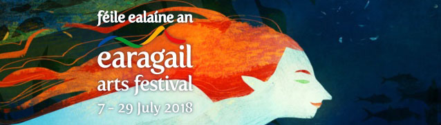 Earagail Arts Festival: 23 days of music, theatre, visual arts, film, literature, circus & carnival on Ireland's North West Atlantic seaboard, 7 to 29 July 2018.
