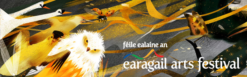 Earagail Arts Festival - 10 to 28 July 2019. 19 days of music, theatre, visual arts, film, literature, circus & carnival on Ireland's North West Atlantic seaboard.