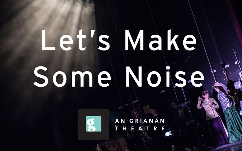 Let's Make Some Noise - announcing An Grianán's theatre artist bursary award scheme.